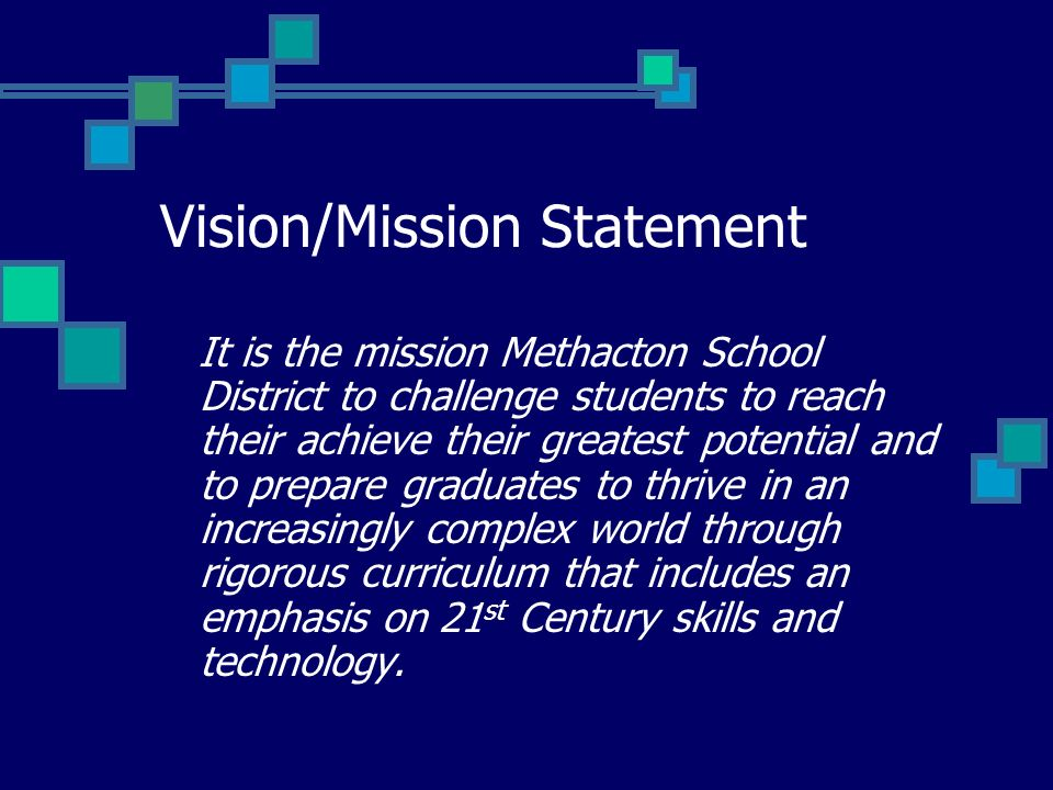 Vision/Mission Statement It is the mission Methacton School District to challenge students to reach their achieve their greatest potential and to prepare graduates to thrive in an increasingly complex world through rigorous curriculum that includes an emphasis on 21 st Century skills and technology.