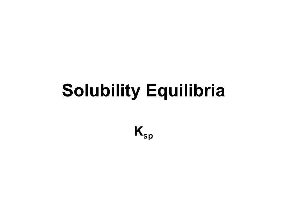 Solubility Equilibria K sp