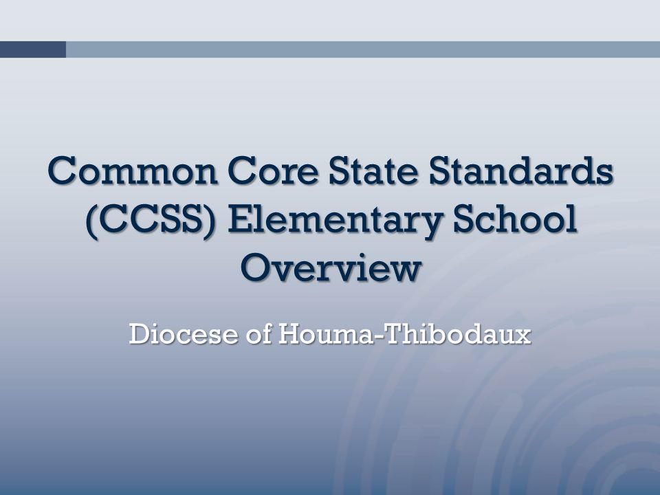Common Core State Standards (CCSS) Elementary School Overview Diocese of Houma-Thibodaux