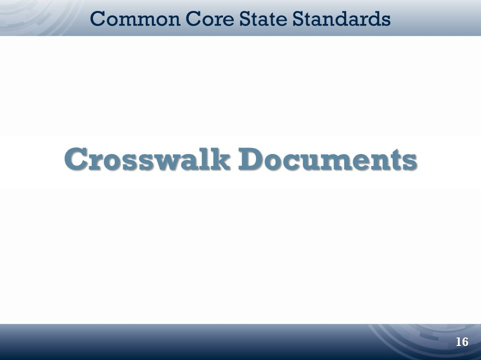 16 Common Core State Standards Crosswalk Documents