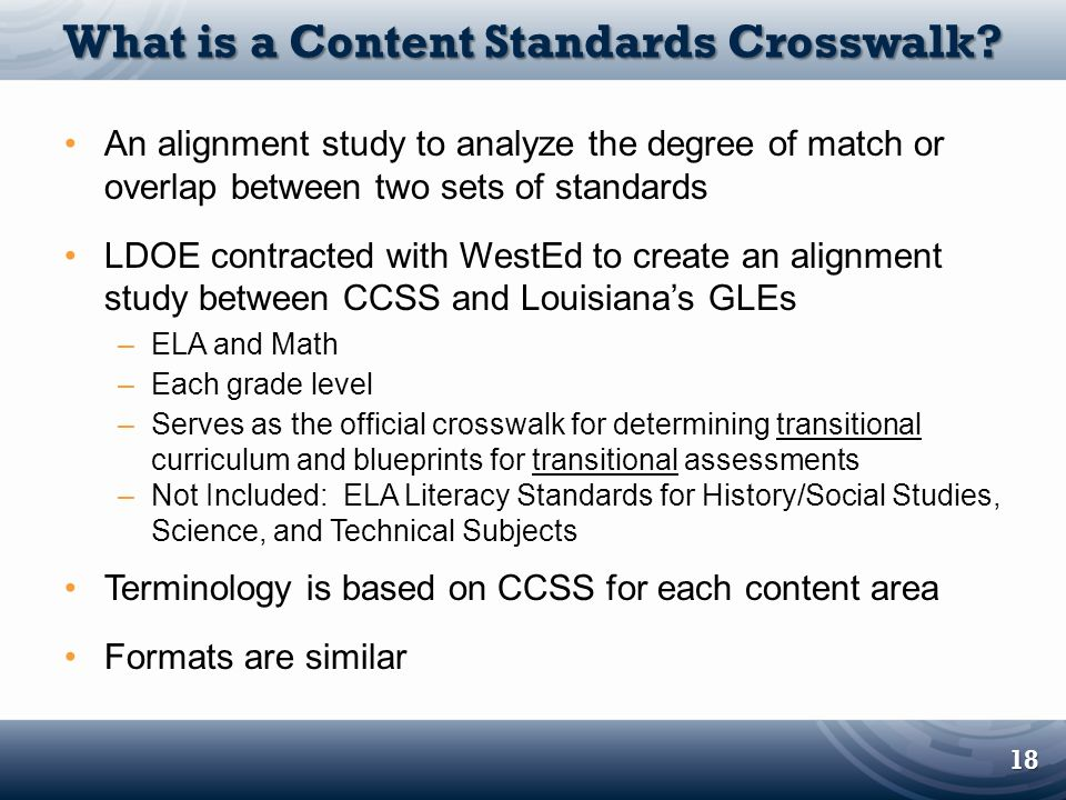What is a Content Standards Crosswalk? An alignment study to analyze the degree of match or overlap between two sets of standards LDOE contracted with