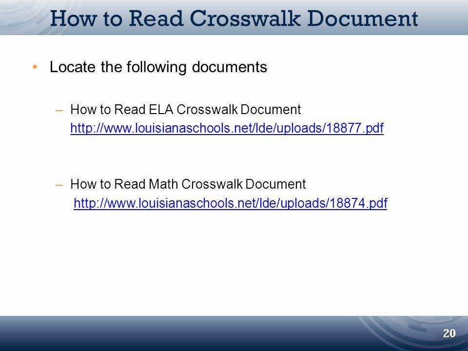 How to Read Crosswalk Document Locate the following documents –How to Read ELA Crosswalk Document http://www.louisianaschools.net/lde/uploads/18877.pd