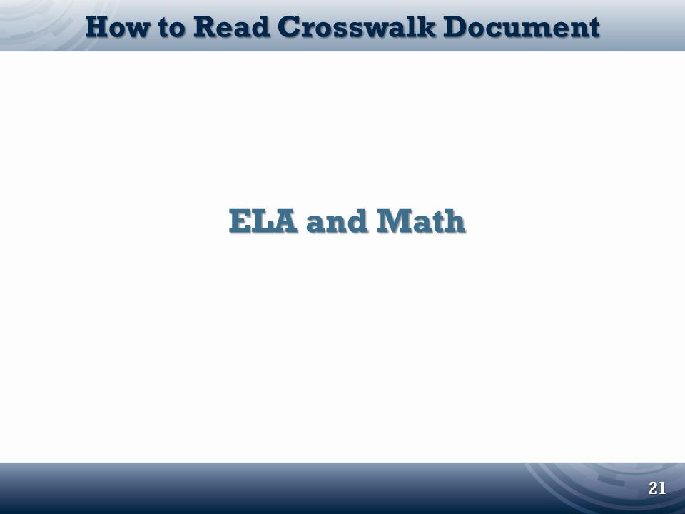 ELA and Math ELA and Math 21 How to Read Crosswalk Document