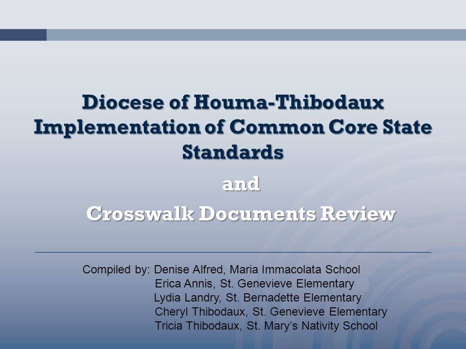 Diocese of Houma-Thibodaux Implementation of Common Core State Standards and Crosswalk Documents Review Compiled by: Denise Alfred, Maria Immacolata S