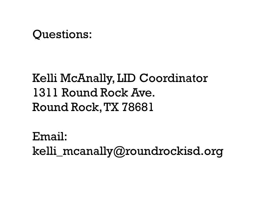 Questions: Kelli McAnally, LID Coordinator 1311 Round Rock Ave. Round Rock, TX 78681 Email: kelli_mcanally@roundrockisd.org