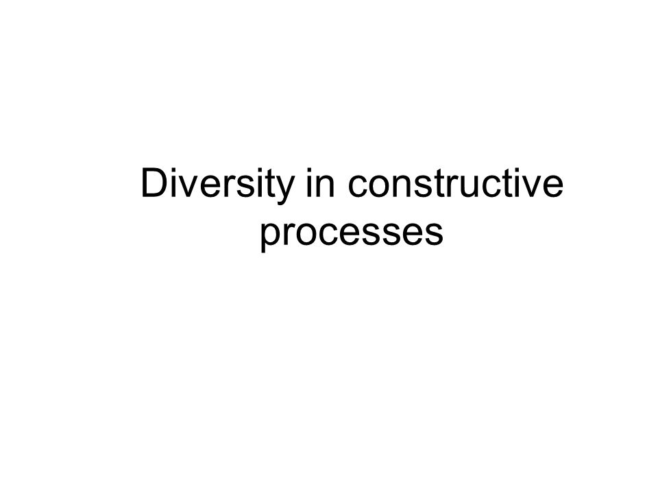 Diversity in constructive processes