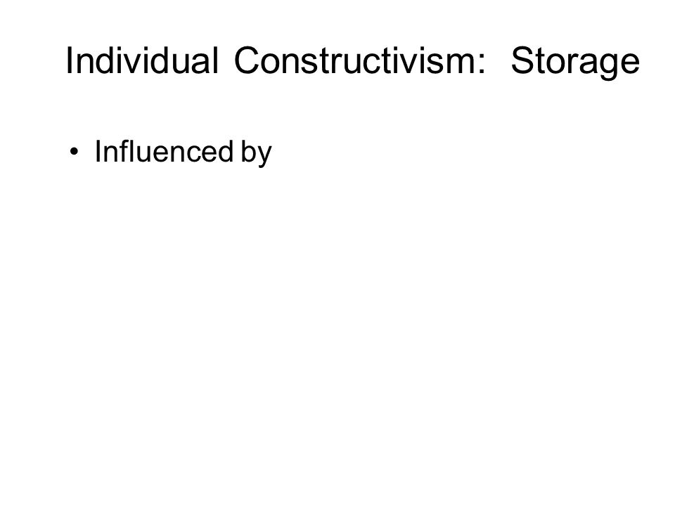 Individual Constructivism: Storage Influenced by