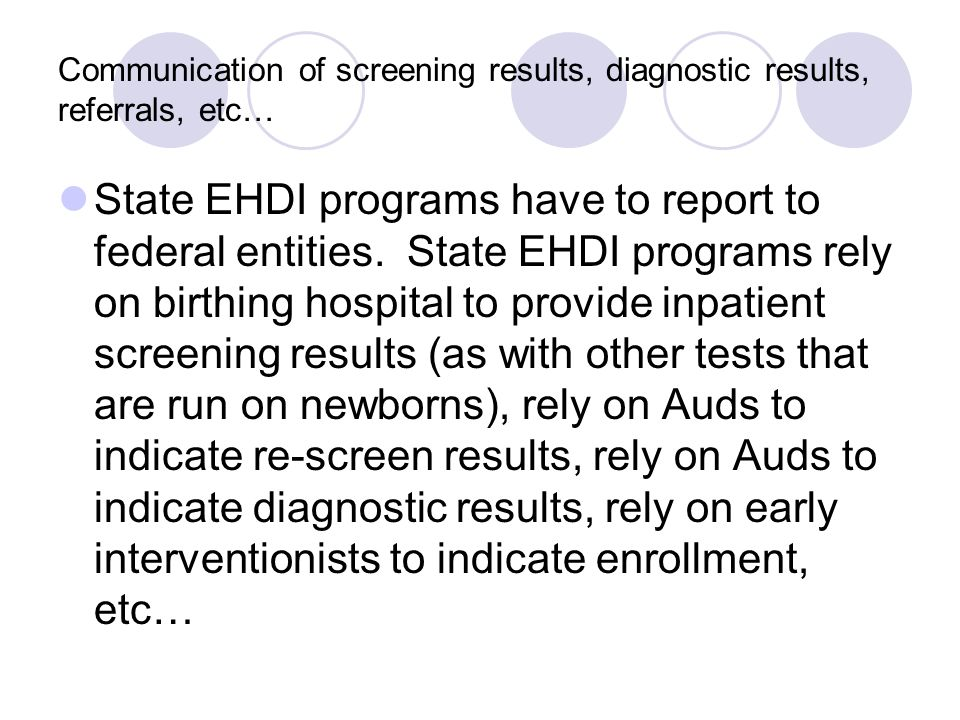 Communication of screening results, diagnostic results, referrals, etc… State EHDI programs have to report to federal entities.