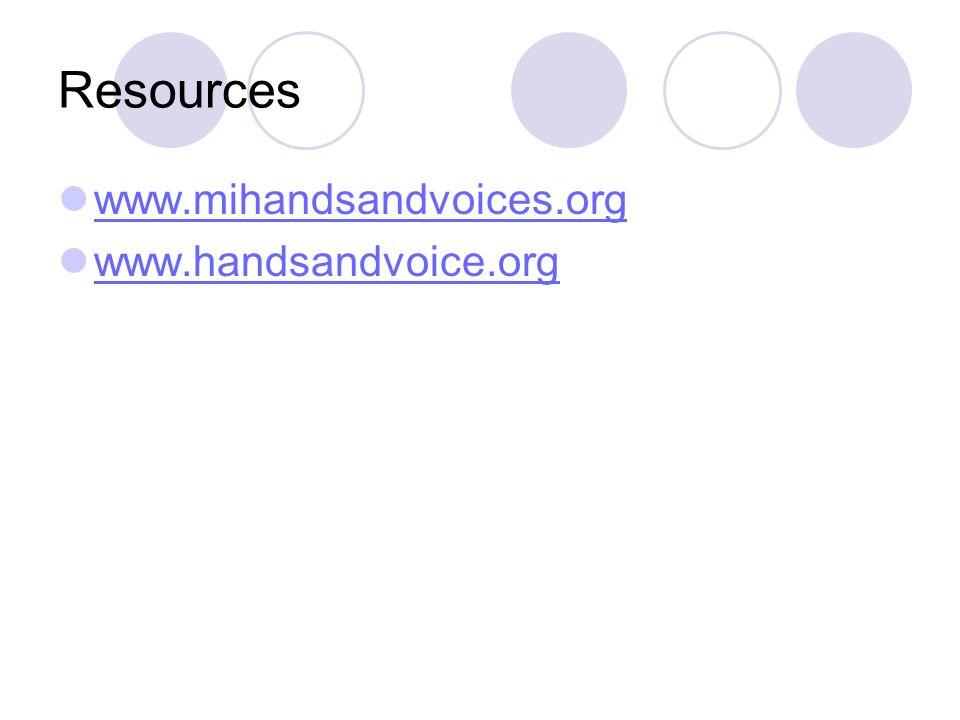 Resources www.mihandsandvoices.org www.handsandvoice.org