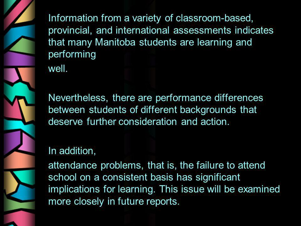 Information from a variety of classroom-based, provincial, and international assessments indicates that many Manitoba students are learning and performing well.