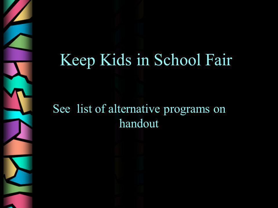 Keep Kids in School Fair See list of alternative programs on handout
