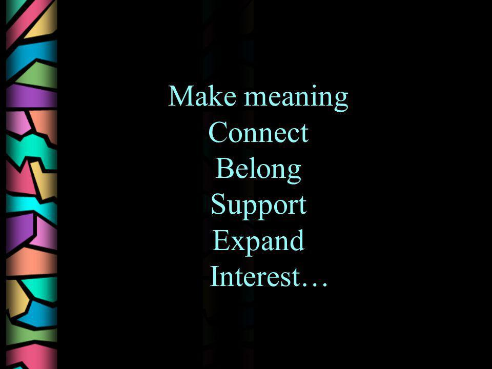 Make meaning Connect Belong Support Expand Interest…