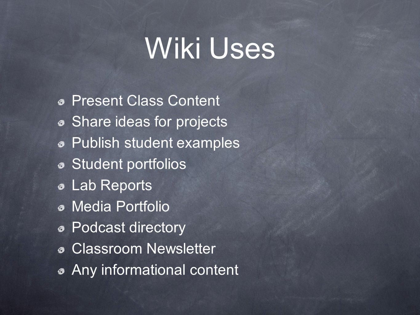 Wiki Uses Present Class Content Share ideas for projects Publish student examples Student portfolios Lab Reports Media Portfolio Podcast directory Cla