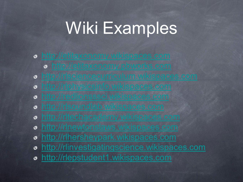 Wiki Examples http://etitaxonomy.wikispaces.com http://etitaxonomy.pbworks.com http://rlsciencecurriculum.wikispaces.com http://rlphysicsinfo.wikispac