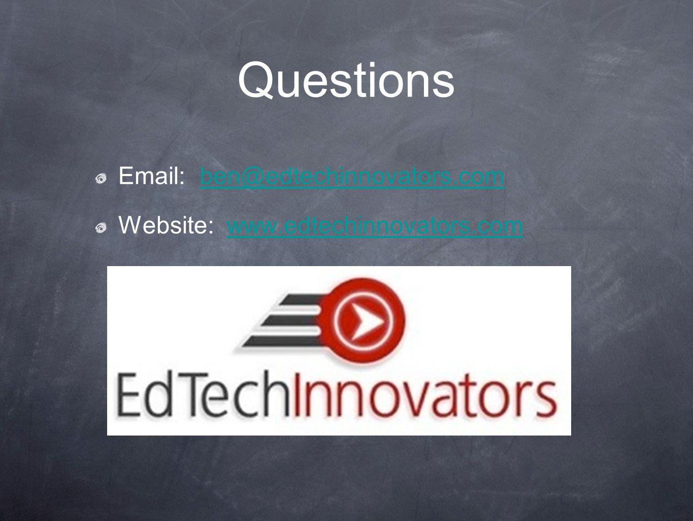 Questions Email: ben@edtechinnovators.comben@edtechinnovators.com Website: www.edtechinnovators.comwww.edtechinnovators.com