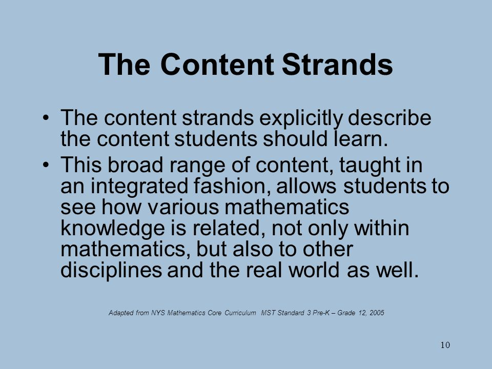 10 The Content Strands The content strands explicitly describe the content students should learn.
