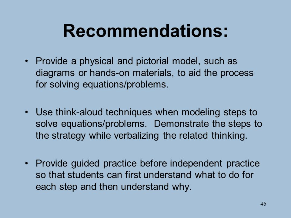 46 Recommendations: Provide a physical and pictorial model, such as diagrams or hands-on materials, to aid the process for solving equations/problems.