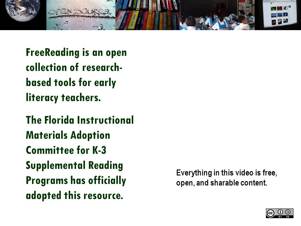 Everything in this video is free, open, and sharable content. FreeReading is an open collection of research- based tools for early literacy teachers.