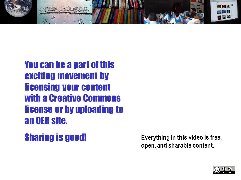 Everything in this video is free, open, and sharable content. You can be a part of this exciting movement by licensing your content with a Creative Co