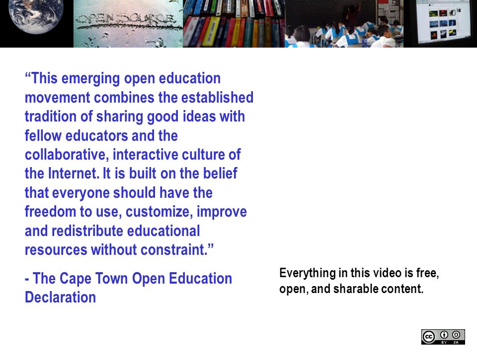Everything in this video is free, open, and sharable content. This emerging open education movement combines the established tradition of sharing good
