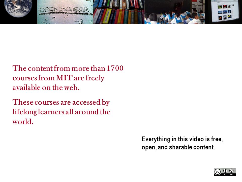 Everything in this video is free, open, and sharable content. The content from more than 1700 courses from MIT are freely available on the web. These