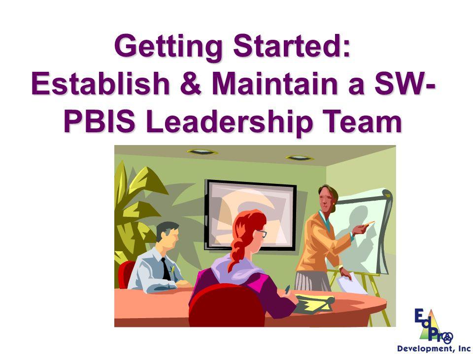 Getting Started: Establish & Maintain a SW- PBIS Leadership Team