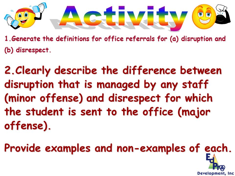 1.Generate the definitions for office referrals for (a) disruption and (b) disrespect. 2.Clearly describe the difference between disruption that is ma
