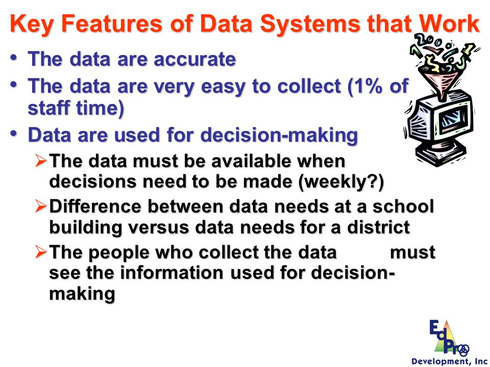 Key Features of Data Systems that Work The data are accurate The data are accurate The data are very easy to collect (1% of staff time) The data are v