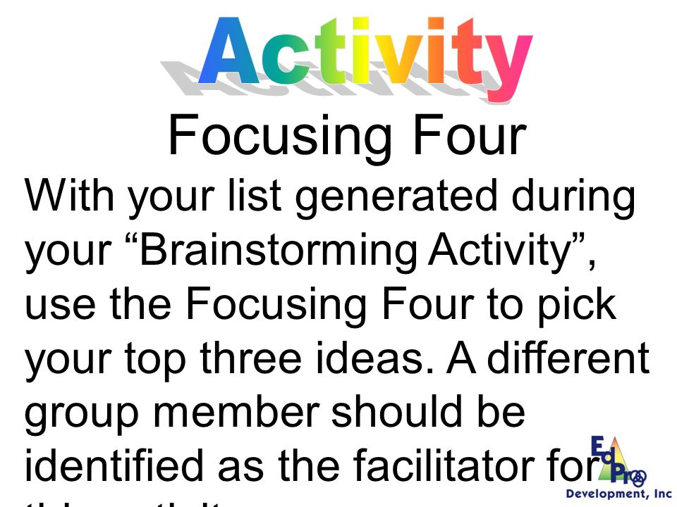 The Focusing Four (Cont) Advocate Team members may advocate for as many items and as many times as they wish.