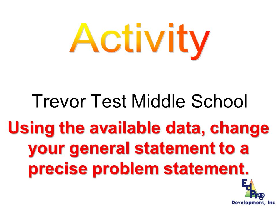 Information needed to move from a General to a Precise statement What problem behaviors are most common.