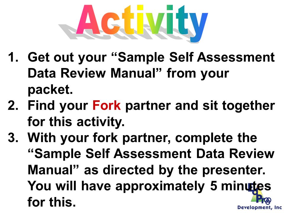 Self-Assessment Data Review Manual A step-by-step guide for making sense of the survey results for schools who have been addressing the implementation of SWPBS for at least 1 year Uses graphs from the Self-Assessment on PBSsurveys.org to identify strengths and areas for improvement in Tier 1: Primary Preventions implementation Bridges team thinking from recognizing weaknesses to developing an action plan to address the weakness