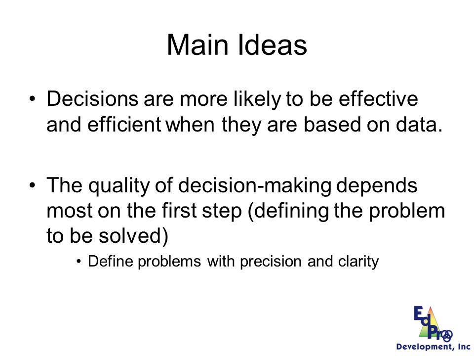Main Idea The process a team uses to problem solve is important: –Roles : –Facilitator; Recorder; Data analyst; Active member –Organization –Agenda; Old business (did we do what we said we would do); New business; Action plan for decisions.