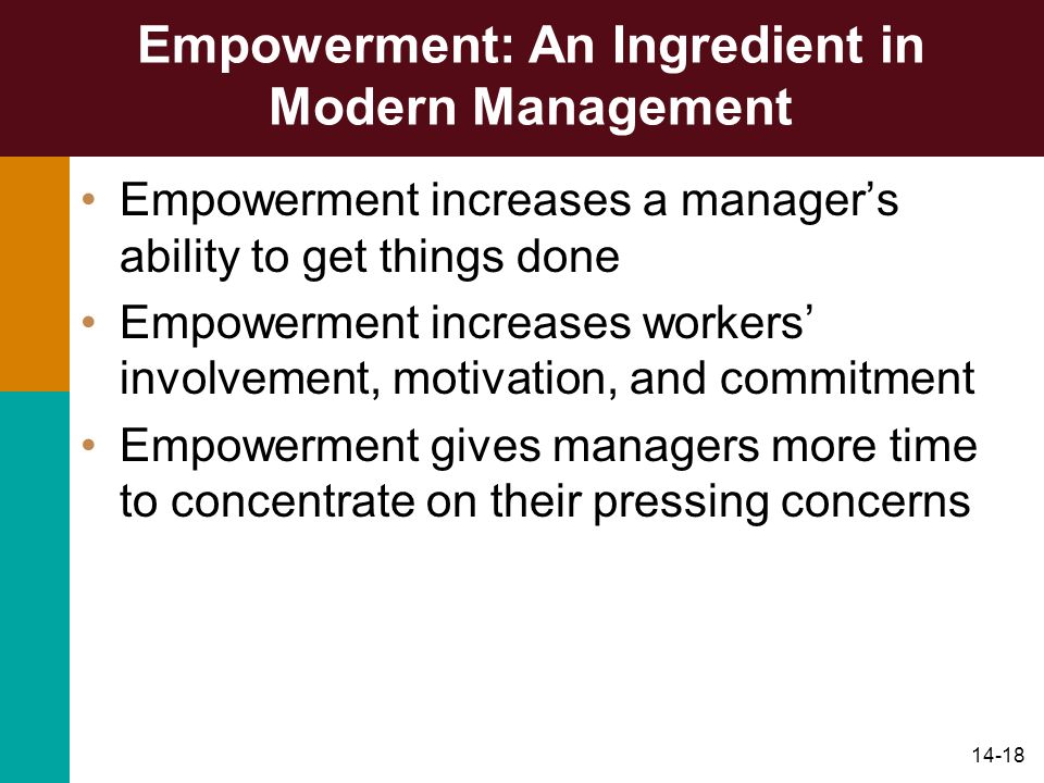 14-18 Empowerment: An Ingredient in Modern Management Empowerment increases a managers ability to get things done Empowerment increases workers involv