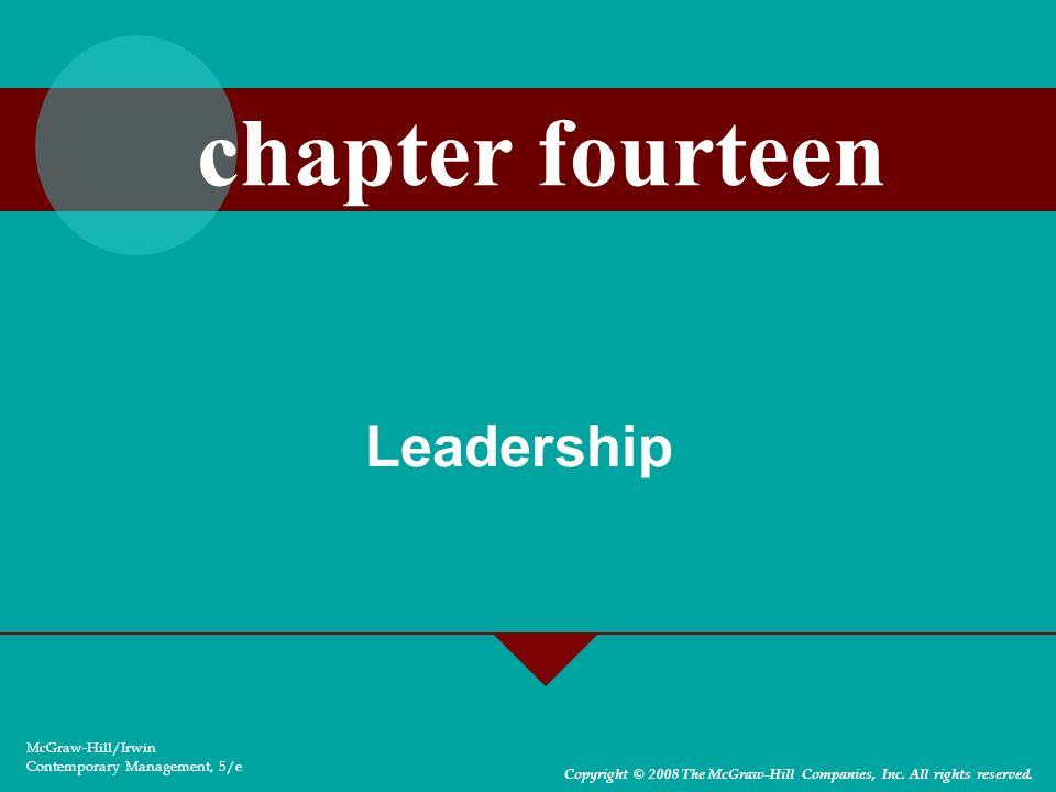 Leadership McGraw-Hill/Irwin Contemporary Management, 5/e Copyright © 2008 The McGraw-Hill Companies, Inc. All rights reserved. chapter fourteen