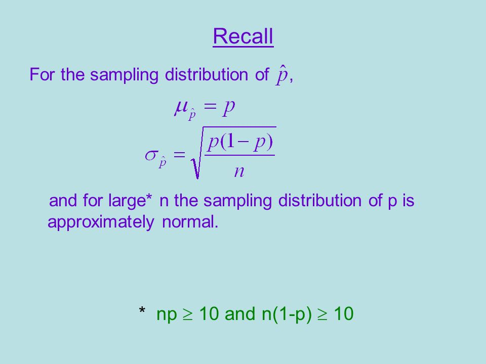 For the sampling distribution of, and for large* n the sampling distribution of p is approximately normal.