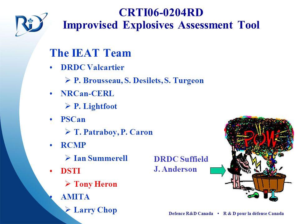 Defence R&D Canada R & D pour la défense Canada CRTI06-0204RD Improvised Explosives Assessment Tool The IEAT Team DRDC Valcartier P. Brousseau, S. Des