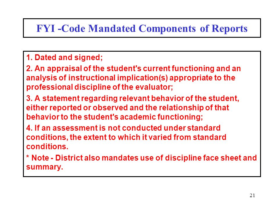 21 FYI -Code Mandated Components of Reports 1. Dated and signed; 2.