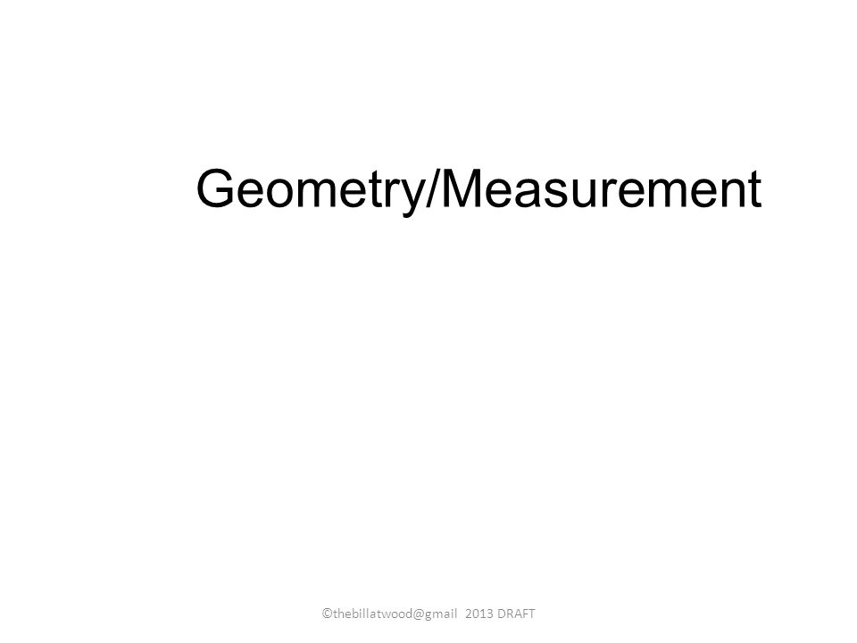 Geometry/Measurement ©thebillatwood@gmail 2013 DRAFT