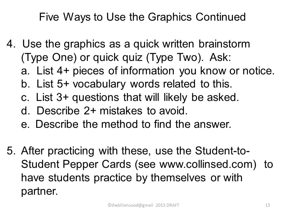©thebillatwood@gmail 2013 DRAFT13 Five Ways to Use the Graphics Continued 4. Use the graphics as a quick written brainstorm (Type One) or quick quiz (