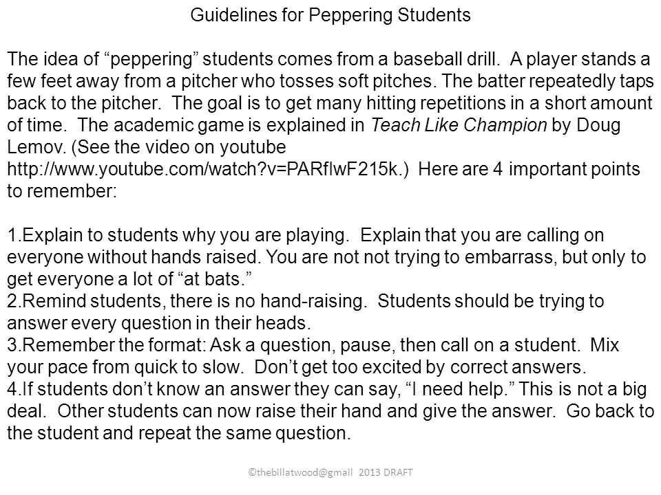 ©thebillatwood@gmail 2013 DRAFT Guidelines for Peppering Students The idea of peppering students comes from a baseball drill. A player stands a few fe
