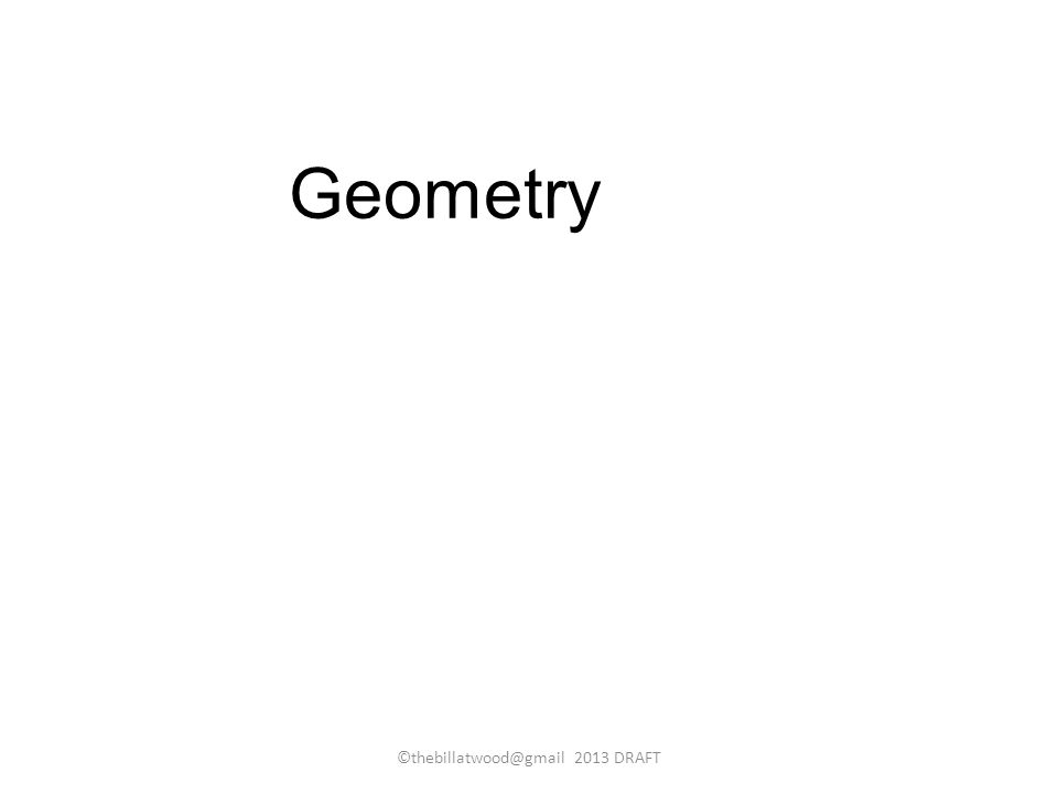 Geometry ©thebillatwood@gmail 2013 DRAFT