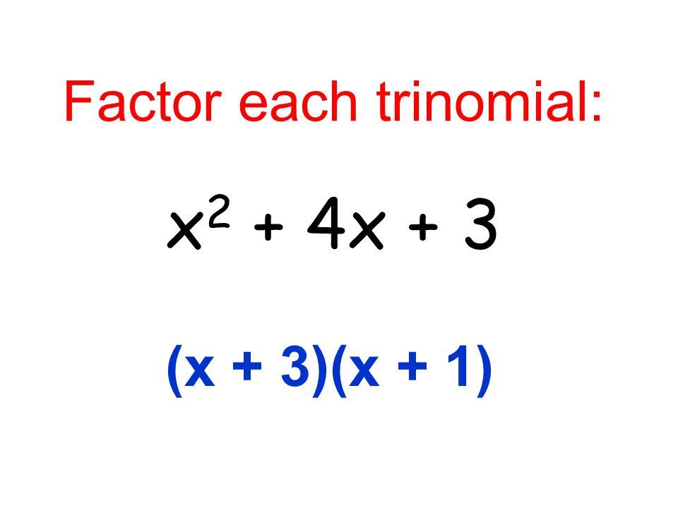 Factor each trinomial: x 2 + 4x + 3 (x + 3)(x + 1)
