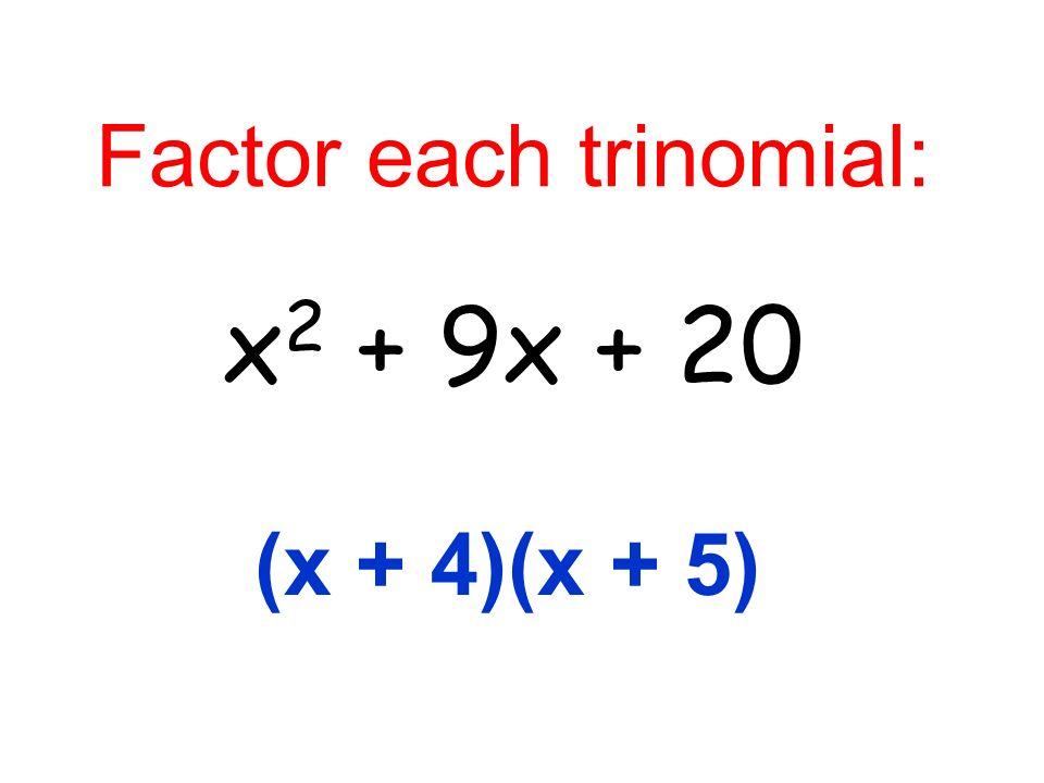 Factor each trinomial: x 2 + 9x + 20 (x + 4)(x + 5)