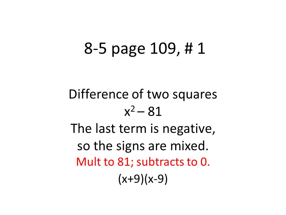 8-5 page 109, # 1 Difference of two squares x 2 – 81 Easier Way Make signs mixed Square Root each term (x+9)(x-9)