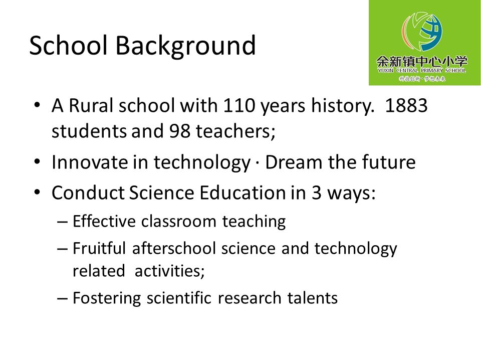 School Background A Rural school with 110 years history. 1883 students and 98 teachers; Innovate in technology · Dream the future Conduct Science Educ