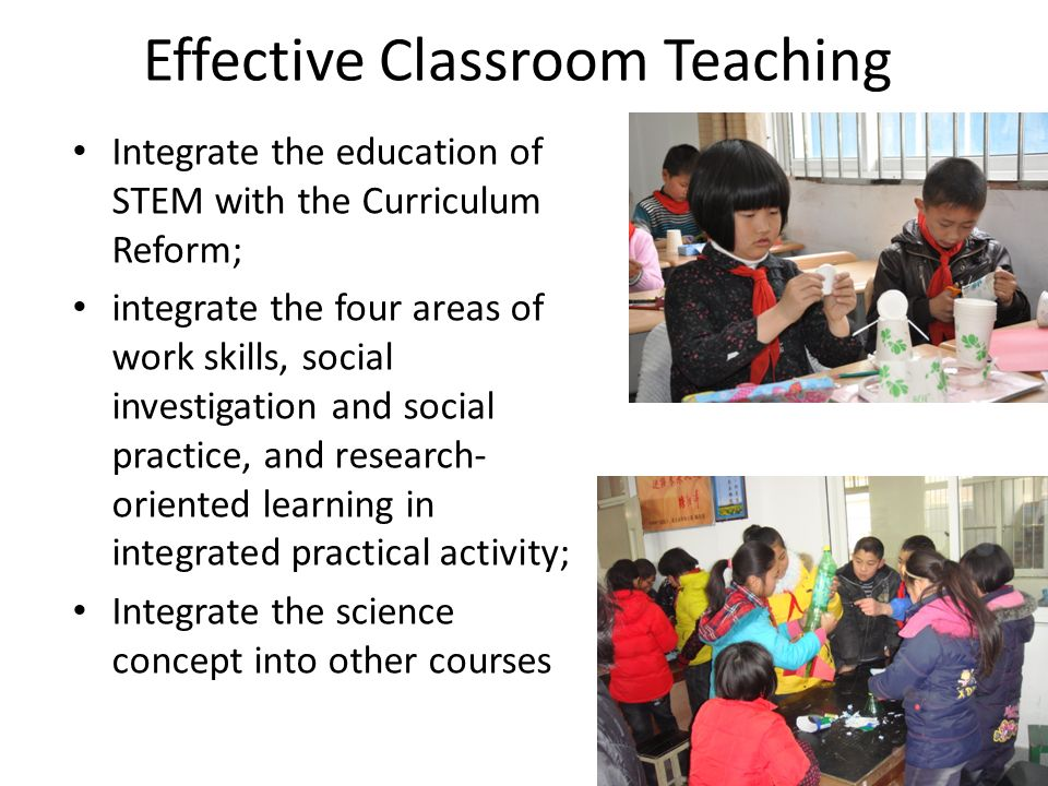 Effective Classroom Teaching Integrate the education of STEM with the Curriculum Reform; integrate the four areas of work skills, social investigation