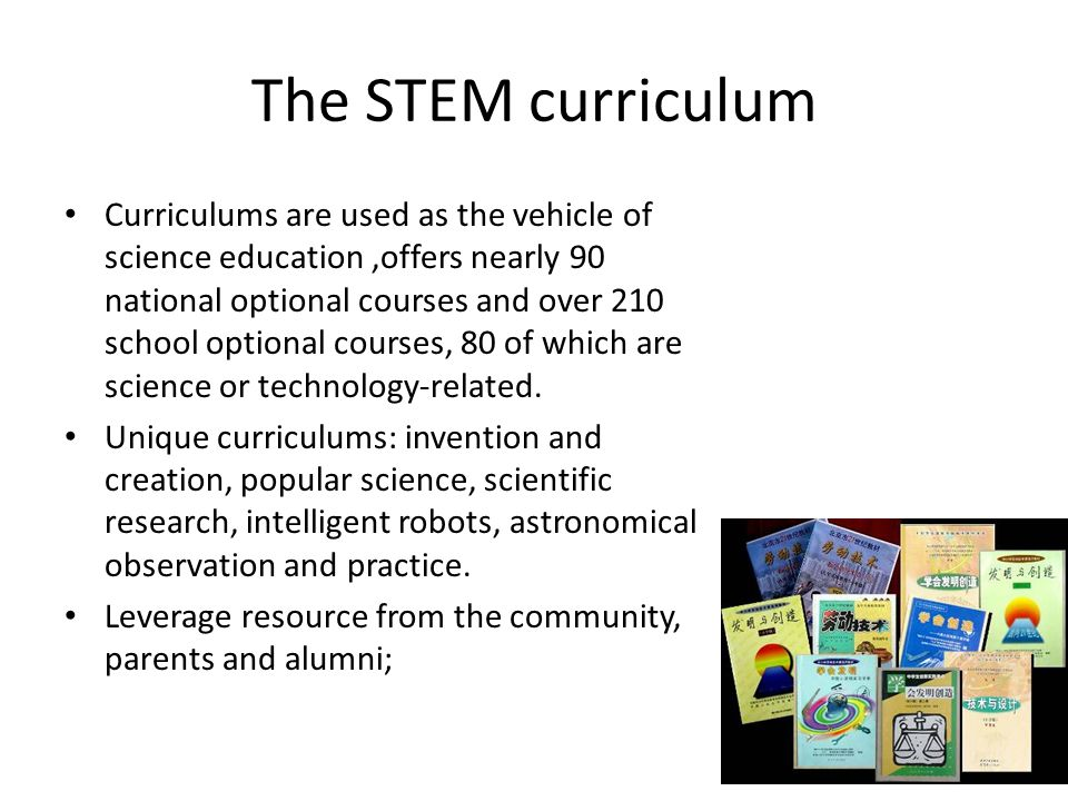 The STEM curriculum Curriculums are used as the vehicle of science education,offers nearly 90 national optional courses and over 210 school optional c