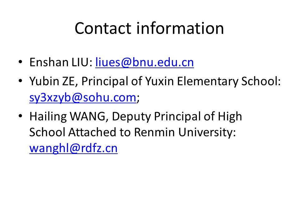 Contact information Enshan LIU: liues@bnu.edu.cnliues@bnu.edu.cn Yubin ZE, Principal of Yuxin Elementary School: sy3xzyb@sohu.com; sy3xzyb@sohu.com Ha