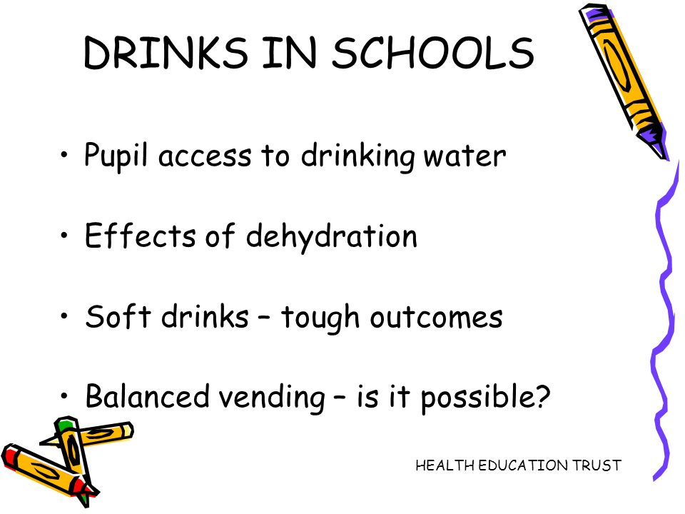 DRINKS IN SCHOOLS Pupil access to drinking water Effects of dehydration Soft drinks – tough outcomes Balanced vending – is it possible.