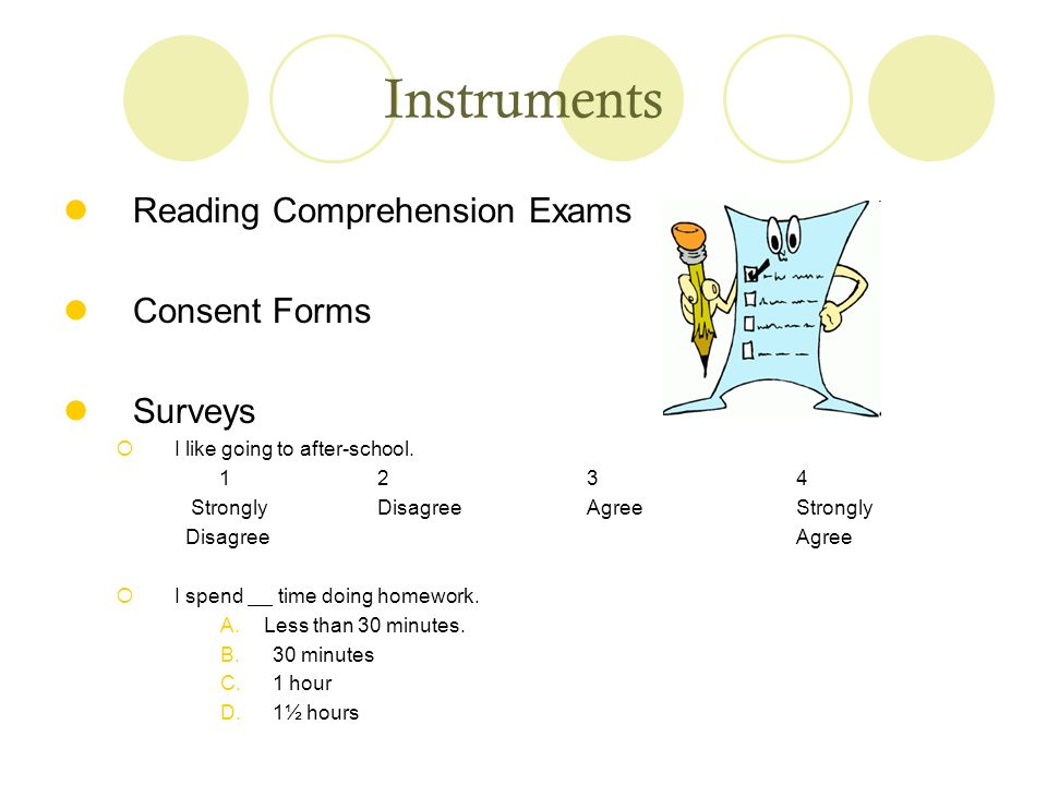 Instruments Reading Comprehension Exams Consent Forms Surveys I like going to after-school.